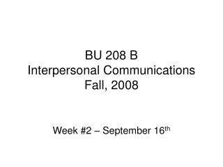 BU 208 B Interpersonal Communications Fall, 2008
