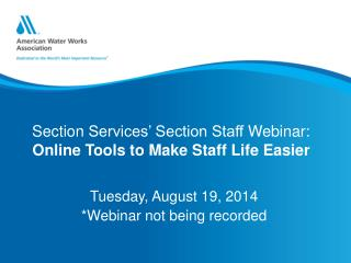 Section  Services' Section Staff  Webinar:  Online  Tools to Make Staff Life  Easier