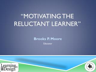"""Motivating the Reluctant Learner"""