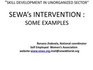 """ SKILL DEVELOPMENT IN UNORGANIZED SECTOR"" SEWA's INTERVENTION :  SOME EXAMPLES"