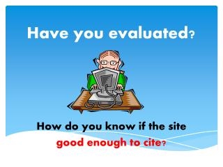 Have you evaluated?