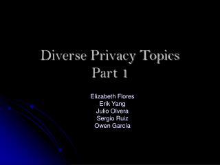 Diverse Privacy Topics Part 1