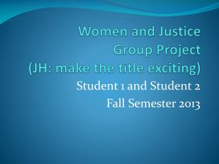Women and Justice  Group Project (JH: make the title exciting)