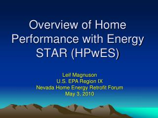 Overview of Home Performance with Energy STAR ( HPwES )