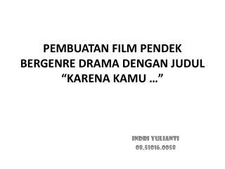 """PEMBUATAN FILM PENDEK BERGENRE DRAMA DENGAN JUDUL  """"KARENA KAMU …"""""""
