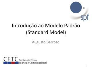 Introdução ao Modelo Padrão (Standard  Model )