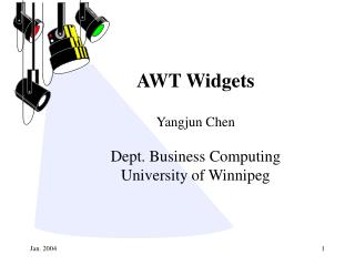AWT Widgets Yangjun Chen Dept. Business Computing University of Winnipeg
