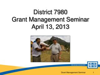 District 7980 Grant Management Seminar April 13, 2013