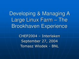 Developing & Managing A Large Linux Farm – The Brookhaven Experience