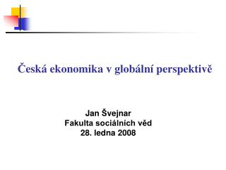 Jan  Š vejnar Fakulta sociálních věd  28.  led na  2008