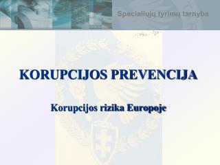 KORUPCIJOS PREVENCIJA Korupcijos rizika Europoje