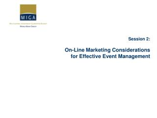 Session 2: On-Line Marketing Considerations  for Effective Event Management