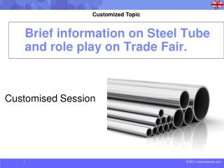 Brief information on Steel Tube and role play on Trade Fair.