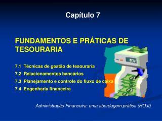 Capítulo 7 FUNDAMENTOS E PRÁTICAS DE TESOURARIA 7.1  Técnicas de gestão de tesouraria
