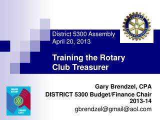 Gary Brendzel, CPA DISTRICT 5300 Budget/Finance Chair 2013-14 gbrendzel@gmail@aol