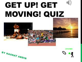 Get up! get moving! quiz