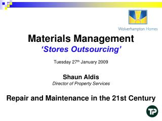 Materials Management  �Stores Outsourcing� Tuesday 27 th  January 2009 Shaun Aldis