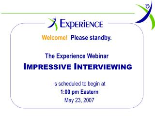 Welcome!   Please standby.  The Experience Webinar I MPRESSIVE  I NTERVIEWING