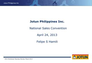 Jotun Philippines Inc.   National Sales Convention April 24, 2013 Felipe S Hamili