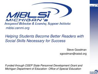 Helping  Students Become Better  Readers with  Social Skills Necessary for Success Steve Goodman