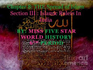 Chapter 8: THE Spread of Islam  Section III : Islamic Rulers In India