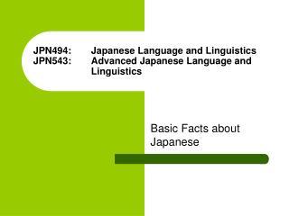 JPN494: Japanese Language and Linguistics JPN543: Advanced Japanese Language and Linguistics