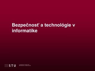 Bezpečnosť  a  technológie  v  informatike