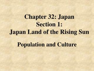 Chapter 32: Japan Section 1:  Japan Land of the Rising Sun