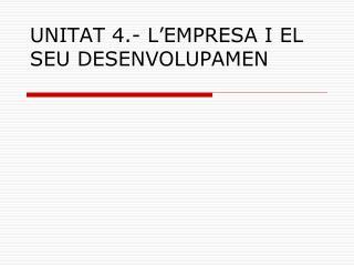 UNITAT 4.- L�EMPRESA I EL SEU DESENVOLUPAMEN