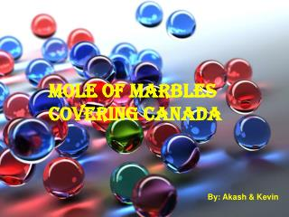 Mole of Marbles Covering Canada