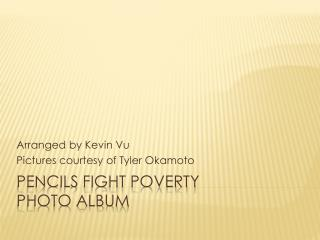 Pencils Fight Poverty  Photo Album