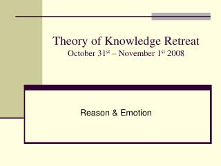 Theory of Knowledge Retreat October 31 st  – November 1 st  2008