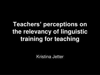 Teachers' perceptions on the relevancy of linguistic training for teaching