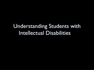 Understanding Students with Intellectual Disabilities
