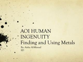 AOI HUMAN INGENUITY  Finding and Using Metals