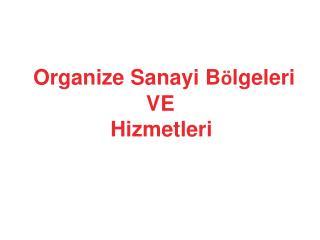 Organize Sanayi B ö lgeleri                    VE              Hizmetleri