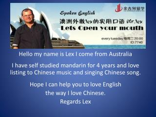 Hello my name is Lex I come from Australia