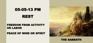 05-05-13 PM REST FREEDOM FROM ACTIVITY OR LABOR PEACE OF MIND OR SPIRIT