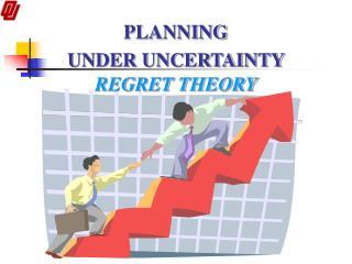 PLANNING UNDER UNCERTAINTY