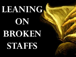 LEANING ON BROKEN STAFFS