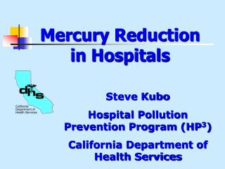 Steve Kubo Hospital Pollution Prevention Program (HP 3 ) California Department of Health Services