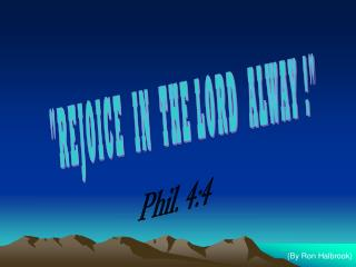 """""""REJOICE  IN  THE LORD  ALWAY !"""""""
