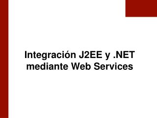 Integración J2EE y .NET mediante Web Services