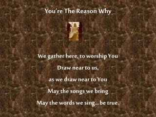 You re The Reason Why