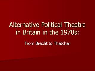 Alternative Political Theatre in Britain in the 1970s: