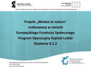 """Projekt """"Wiedza to sukces"""" realizowany w ramach  Europejskiego Funduszu Społecznego"""