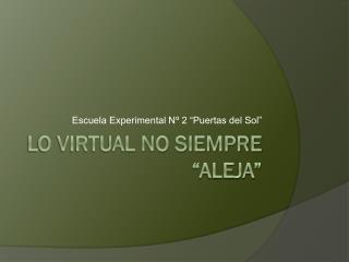 """Lo virtual no siempre """"aleja"""""""