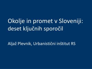 Okolje in promet v Sloveniji:  deset ključnih sporočil Aljaž Plevnik, Urbanistični inštitut RS