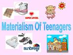 Materialism Of Teenagers