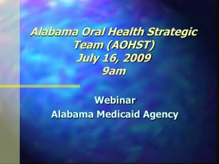 Alabama Oral Health Strategic Team (AOHST) July 16, 2009 9am